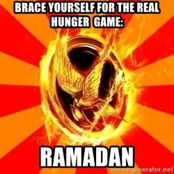 Typical fan of the hunger games - Brace Yourself for the Real Hunger  game: Ramadan