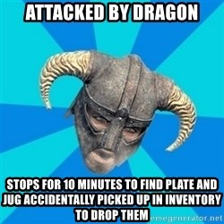 skyrim stan - attacked by dragon stops for 10 minutes to find plate and jug accidentally picked up in inventory to drop them
