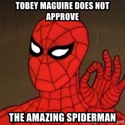 Spiderman Approves - Tobey Maguire does not approve The Amazing Spiderman