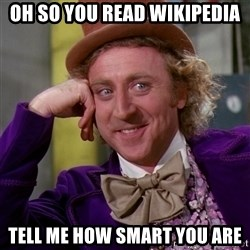 Willy Wonka - Oh so you read wikipedia tell me how smart you are