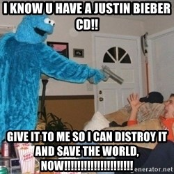 Bad Ass Cookie Monster - I know u have a Justin Bieber cd!! give it to me so i can distroy it and save the world, now!!!!!!!!!!!!!!!!!!!!!