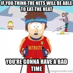 South Park Ski Teacher - If you think the nets will be able to eat the heat You're gonna have a bad time