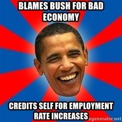 Obama - Blames bush for bad economy credits self for employment rate increases