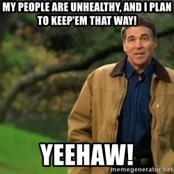 rick perry strong 1 - My people are unhealthy, and i plan to keep'em that way! Yeehaw!