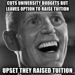 Scumbag Rick Scott - Cuts University budgets but leaves option to raise tuition Upset they raised tuition