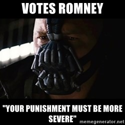 "The Dark Knight Rises - Votes romney ""your punishment must be more severe"""