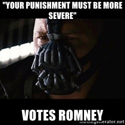 "The Dark Knight Rises - ""your punishment must be more severe"" votes romney"