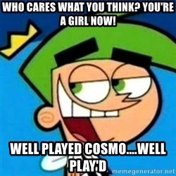 mysterious cosmo - who cares what you think? you're a girl now! Well played cosmo....well play'd