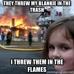 Disaster Girl - They threw my blankie in the trash I threw them in the flames