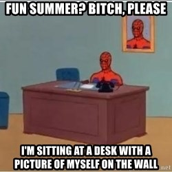 Spiderman Desk - Fun summer? Bitch, please I'm sitting at a desk with a picture of myself on the wall
