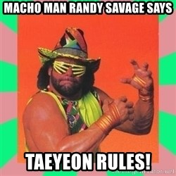 Macho Man Says - Macho Man Randy Savage Says Taeyeon Rules!