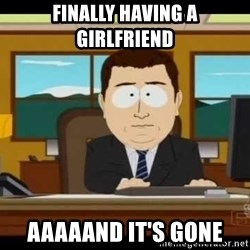 south park aand it's gone - Finally having a girlfriend aaaaand it's gone