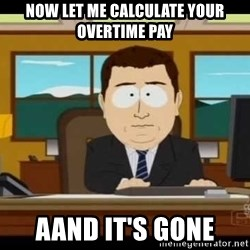Aand Its Gone - Now let me calculate your overtime pay aand it's gone