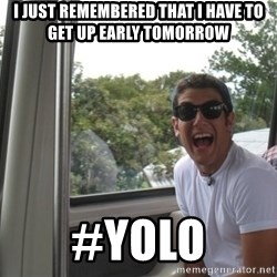 YOLO Kid - I just remembered that i have to get up early tomorrow #yolo