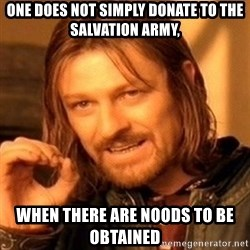 One Does Not Simply - one does not simply donate to the salvation army, when there are noods to be obtained
