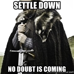 Sean Bean Game Of Thrones - settle down no doubt is coming