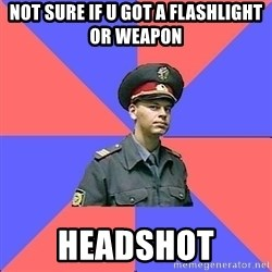 Strict policeman - not sure if u got a flashlight or weapon headshot