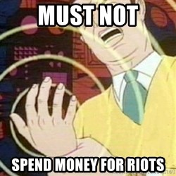 must not fap - MuST NOT spend Money for riots