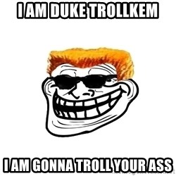 Duke Nukem Trollface - I AM DUKE TROLLKEM I AM GONNA TROLL YOUR ASS
