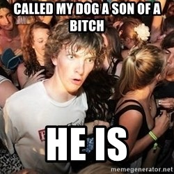 Sudden Realization Ralph - Called my dog a son of a bitch He is