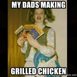 Gersberms Girl - My Dads making grilled chicken
