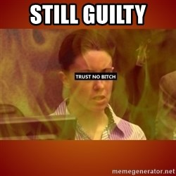 CASEY ANTHONY BURN IN HELL - STILL GUILTY