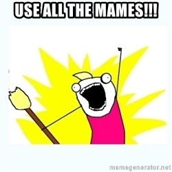 All the things - use all the mames!!!
