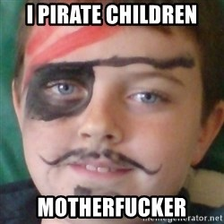 Ridiculously Pirate Dwyer - I pirate children motherfucker