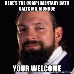 Damien Sandow! You're Welcome - Here's the complimentary bath salts mr. monroe your welcome
