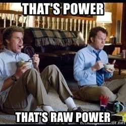 step brothers - That's power that's raw power