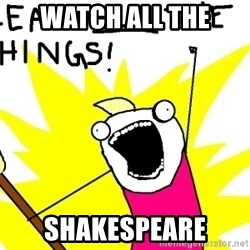clean all the things - watch all the shakespeare