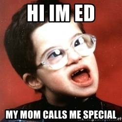 Retard Boy - HI IM ED MY MOM CALLS ME SPECIAL
