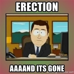 aaaand its gone - erection aaaand its gone