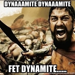 This Is Sparta Meme - DYnaaamite DYNAaaMITE  FET DYNAMITE......