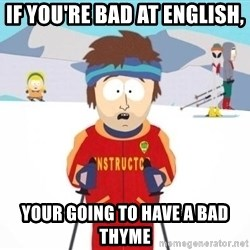 South Park Ski Teacher - If you're bad at english, your going to have a bad thyme