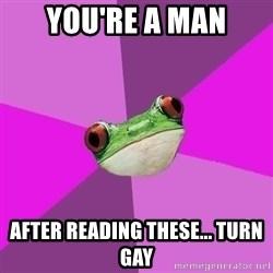 Foul Bachelorette Frog - you're a man after reading these... turn gay