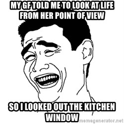 Asian Troll Face - my gf told me to look at life from her point of view so i looked out the kitchen window