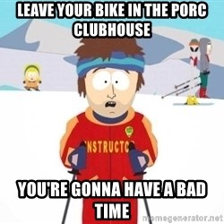 South Park Ski Teacher - Leave your bike in the porc clubhouse You're gonna have a bad time
