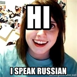 Overly Obsessed Girlfriend - hi i speak russian