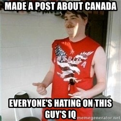 Redneck Randal - made a post about canada  everyone's hating on this guy's iq