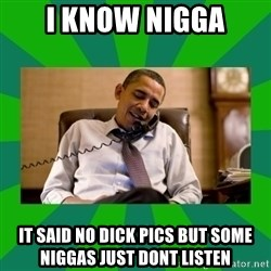 obama phone call - i know nigga it said no dick pics but some niggas just dont listen