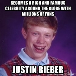 BACK LUCK BRIAN - becomes a rich and famous celebrity around the globe with millions of fans justin bieber