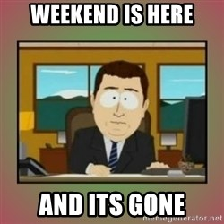 aaaand its gone - Weekend is here and its gone