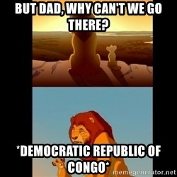 Lion King Shadowy Place - but dad, why can't we go there? *democratic republic of congo*