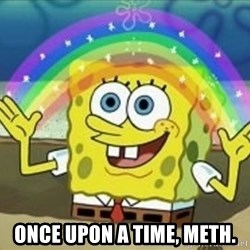 Spongebob -  once upon a time, meth.