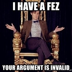 Hipster Doctor Who - I HAVE A FEZ YOUR ARGUMENT IS INVALID
