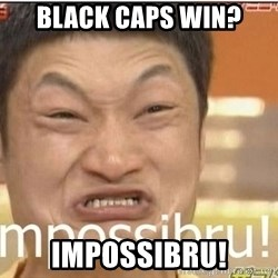 Impossibru Guy - Black caps win? IMPOSSIBRU!
