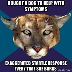 PTSD PUMA - Bought a dog to help with symptoms EXAGGERATED Startle response every time she barks.