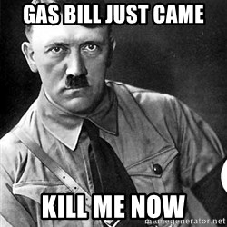 Hitler - gas bill just came kill me now