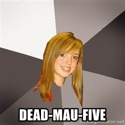 Musically Oblivious 8th Grader - dead-mau-five